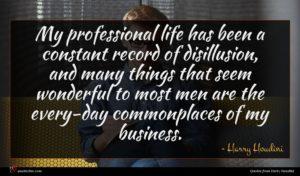 Harry Houdini quote : My professional life has ...