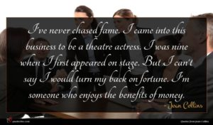 Joan Collins quote : I've never chased fame ...