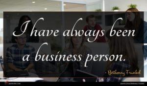 Bethenny Frankel quote : I have always been ...