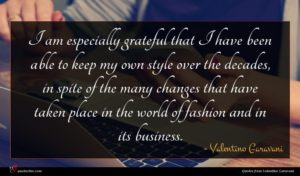 Valentino Garavani quote : I am especially grateful ...