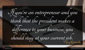 Guy Kawasaki quote : If you're an entrepreneur ...