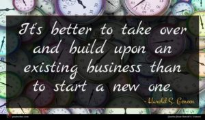 Harold S. Geneen quote : It's better to take ...