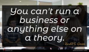 Harold S. Geneen quote : You can't run a ...