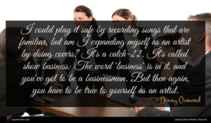 Donny Osmond quote : I could play it ...