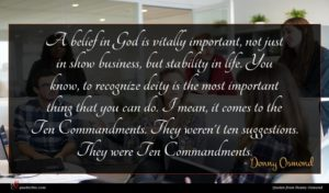 Donny Osmond quote : A belief in God ...