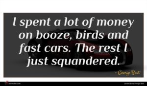 George Best quote : I spent a lot ...