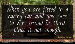 Ayrton Senna quote : When you are fitted ...