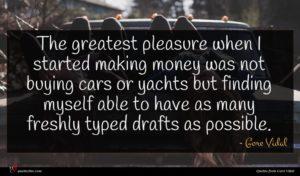 Gore Vidal quote : The greatest pleasure when ...