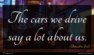 Alexandra Paul quote : The cars we drive ...