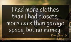 Sammy Davis, Jr. quote : I had more clothes ...