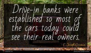 E. Joseph Cossman quote : Drive-in banks were established ...
