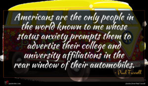 Paul Fussell quote : Americans are the only ...