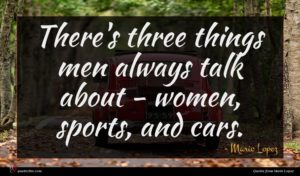 Mario Lopez quote : There's three things men ...