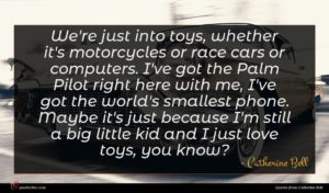 Catherine Bell quote : We're just into toys ...