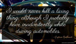 Captain Beefheart quote : I would never kill ...