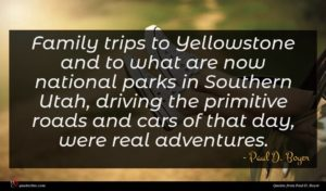 Paul D. Boyer quote : Family trips to Yellowstone ...