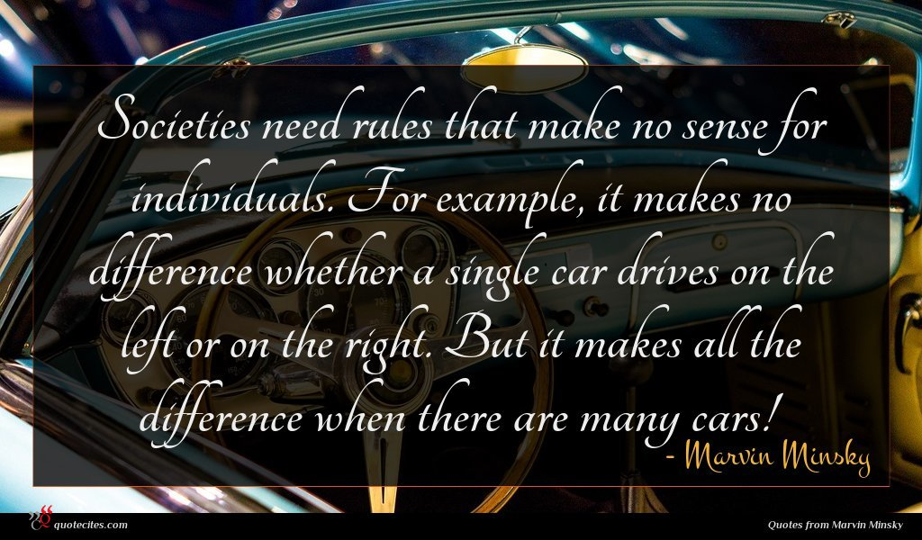 Societies need rules that make no sense for individuals. For example, it makes no difference whether a single car drives on the left or on the right. But it makes all the difference when there are many cars!