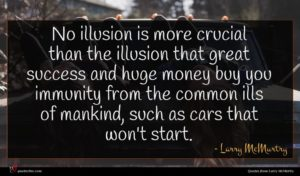 Larry McMurtry quote : No illusion is more ...