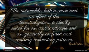 Brock Yates quote : The automobile both a ...