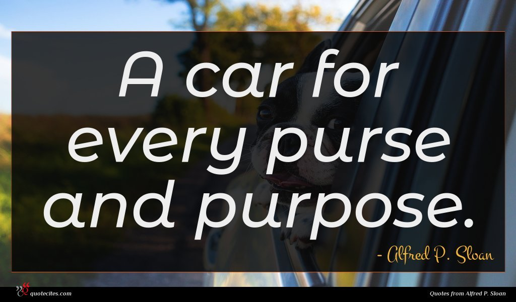 Photo of Alfred P. Sloan quote : A car for every …