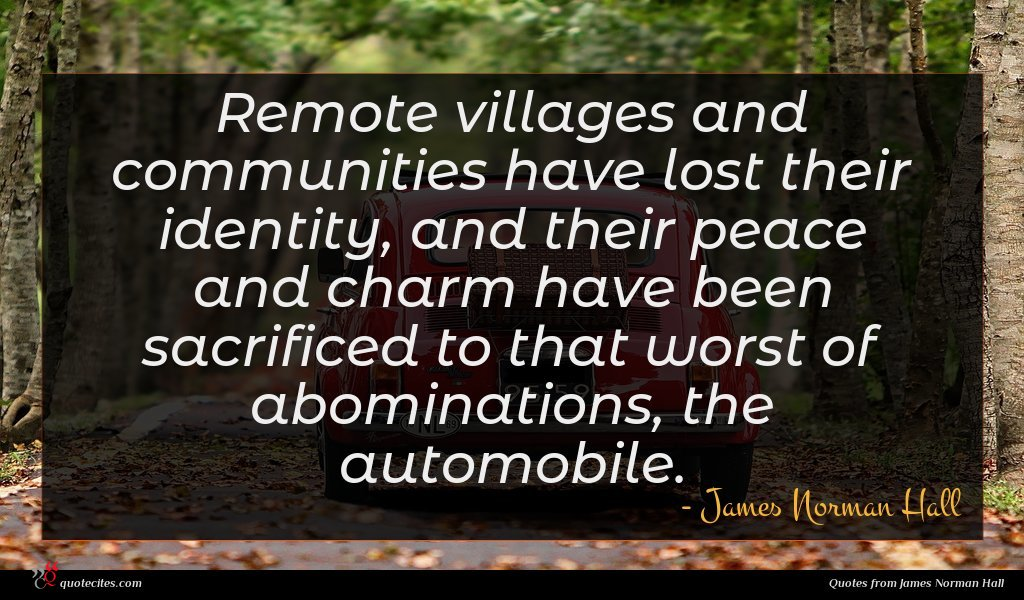 Photo of James Norman Hall quote : Remote villages and communities …