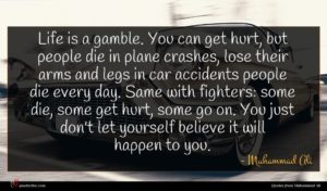 Muhammad Ali quote : Life is a gamble ...