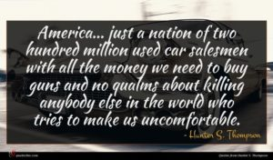 Hunter S. Thompson quote : America just a nation ...