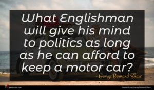 George Bernard Shaw quote : What Englishman will give ...