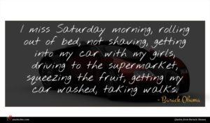 Barack Obama quote : I miss Saturday morning ...