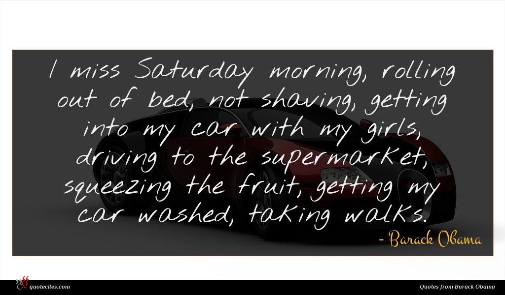 Photo of Barack Obama quote : I miss Saturday morning …