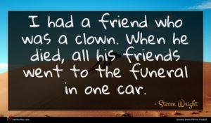 Steven Wright quote : I had a friend ...