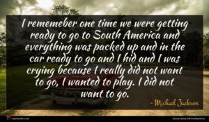 Michael Jackson quote : I rememeber one time ...