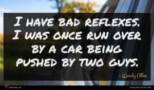Woody Allen quote : I have bad reflexes ...