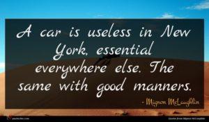 Mignon McLaughlin quote : A car is useless ...