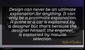 Richard Dawkins quote : Design can never be ...