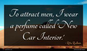 Rita Rudner quote : To attract men I ...