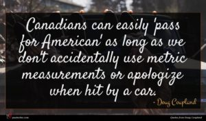Doug Coupland quote : Canadians can easily 'pass ...