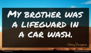 Henny Youngman quote : My brother was a ...