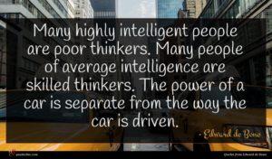 Edward de Bono quote : Many highly intelligent people ...
