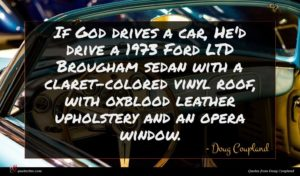 Doug Coupland quote : If God drives a ...