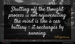 Bill Watterson quote : Shutting off the thought ...