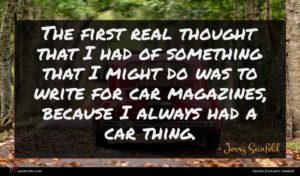 Jerry Seinfeld quote : The first real thought ...