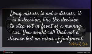 Philip K. Dick quote : Drug misuse is not ...