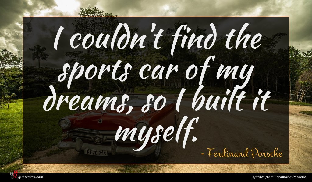 Photo of Ferdinand Porsche quote : I couldn't find the …