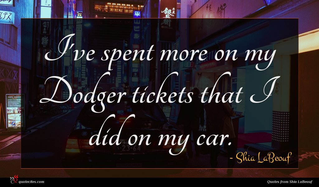 Photo of Shia LaBeouf quote : I've spent more on …