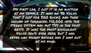 Shia LaBeouf quote : My first car I ...