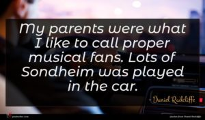 Daniel Radcliffe quote : My parents were what ...