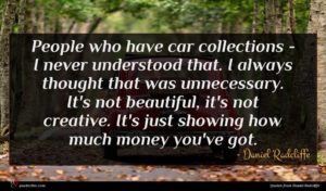 Daniel Radcliffe quote : People who have car ...
