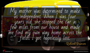 Richard Branson quote : My mother was determined ...