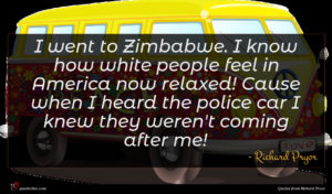 Richard Pryor quote : I went to Zimbabwe ...